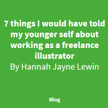 7 things I would have told my younger self about working as a freelance illustrator by Hannah Jayne Lewin